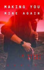 Making You Mine Again (A Short Story)✔ by rabia83279