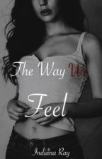 The Way We Feel by IndianaRay