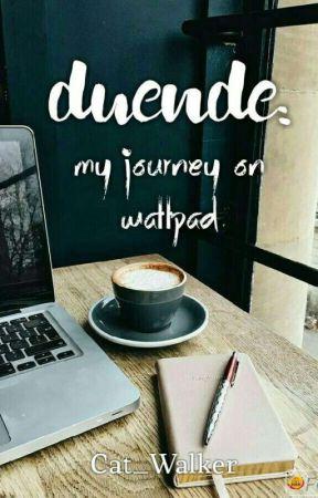 Duende: My Journey on Wattpad ✓ by Cat_Walker