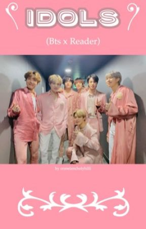 Idols (BTS x Reader) by onmelancholyhilll
