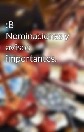 :B Nominaciones y avisos importantes. by MarvinMuoz175