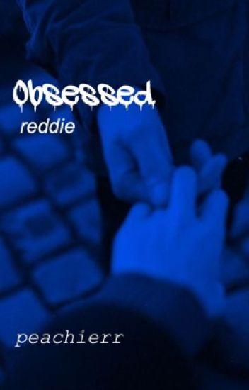obsessed. || reddie  [completed]