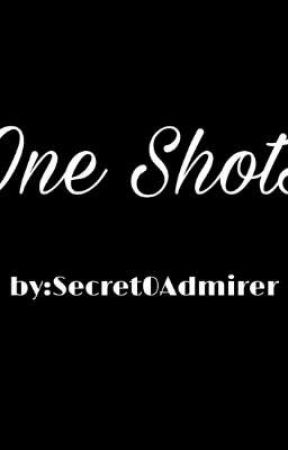 One Shots by Secret0Admirer