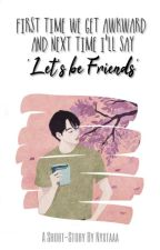 First Time We Get Awkward and Next Time I'll Say 'Let's be Friend' by Nyxtaaa