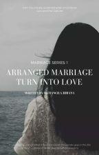 [MARRIAGE SERIES-1]ARRANGED MARRIAGE TURN INTO REAL LOVE. by BatiancilaRhianamae