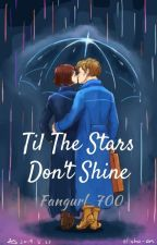 Til The Stars Don't Shine by Fangurl_700