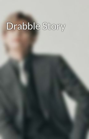 Drabble Story  by till_the_day_i_die