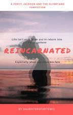 Reincarnated by DaughteroArtemis