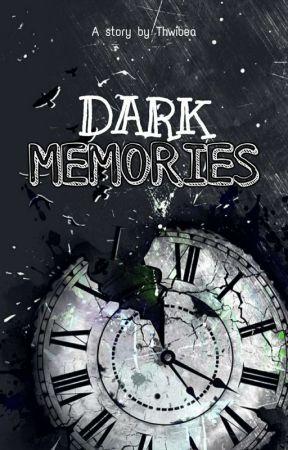 DARK MEMORIES by Thwibea