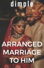 Arranged married to HIM by _whatissheupto