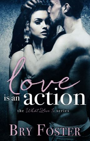 LOVE IS AN ACTION by BryWrites