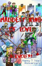 Maddest Kind of Love- A Hermitcraft Fanfiction (Book 1) by Acewolf31