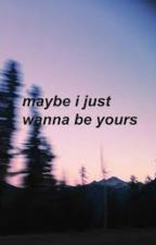 Maybe, I just wanna be yours. by Lela_Weaver