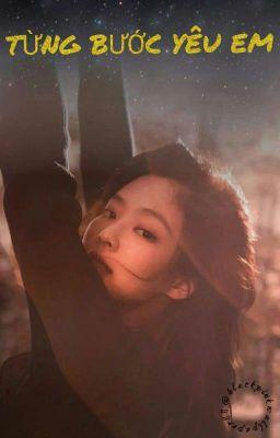 Đọc truyện TỪNG BƯỚC YÊU EM  || JenSoo ft.LiChaeng
