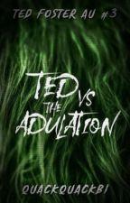Ted VS The Adulation by quackquackbi