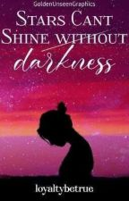 Stars can't shine without Darkness by loyaltybetrue