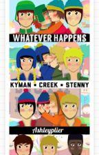 Whatever Happens |Kyman • Stenny • Creek| by ashleyplier