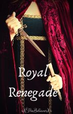 Royal Renegade by xXTheBelieverXx