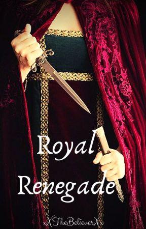 Royal Renegade by xXTheBelieverXx