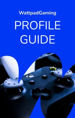 Guidebook: Profile Information by WattpadGaming
