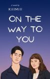 On The Way To You [Terbit] cover