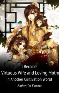 I Became A Virtuous Wife and Loving Mother in another Cultivation World cover