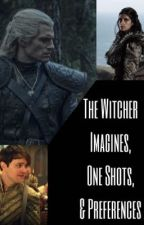 The Witcher: Imagines, One Shots, & Preferences  by slytherin_viking