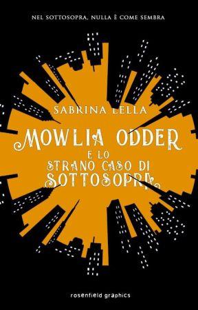 Mowlia Odder e lo Strano Caso di Sottosopra [ANTEPRIMA] by Sayami98
