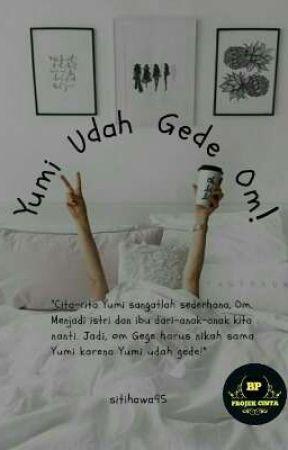 Yumi Udah Gede Om! (Project Cinta Batik Publisher)  by sitihawa95