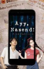 Ayy, Nasend! by PinkDahliiin
