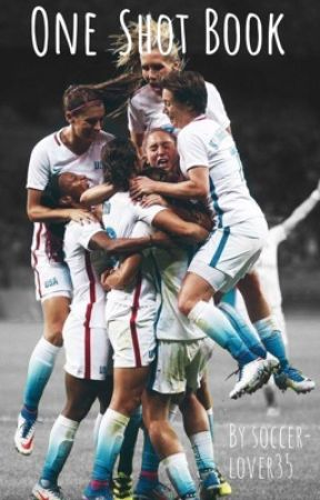 USWNT One-Shots by soccerlover35