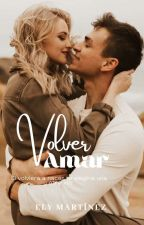 Volver Amar ✔ by elyplcmartinez