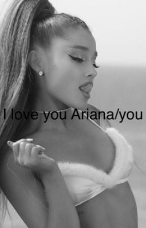 I love you (Ariana/you) by Camzi_is_life