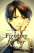 Fighting for our love (Eren Jaeger x Reader) by xCinnarapmonx