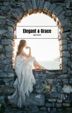 Elegant And Grace (✔️) by -pcyxoxo-