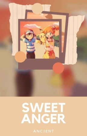 Sweet Anger    Misty & Ash [OS]    ✓ by BRATZKKYU