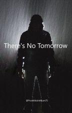 There's No Tomorrow by Freddinnuendo