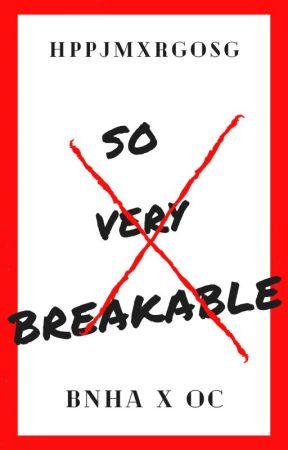 So Very Breakable (BNHA x OC) *On Hiatus* by hppjmxrgosg