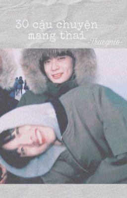 Đọc truyện |Jaewin| ~ 30 câu truyện mang thai ~