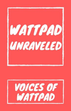 Wattpad Unraveled by OneVoice