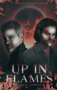 Up in Flames ➼ Sam Winchester [Very Slow Updates] cover