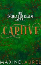 CAPTIVE (Completed) by MaxineLaurel