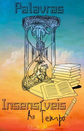 Palavras Insensíveis ao Tempo by GiseliLemos