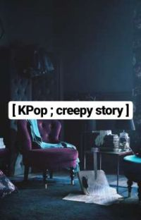 [ KPop ; creepy story ] [oneshoot] cover