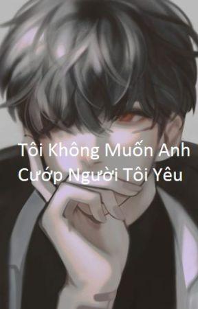 Tôi Không Muốn anh Cướp Người Tôi Yêu by Akuma_Zero