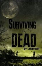 Surviving the Dead | ✔ by Ashpoint