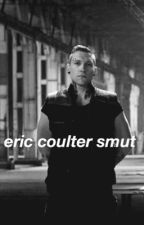 eric coulter smut | divergent by irresponsibleirwin