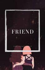 FRIEND by billaharrasifah