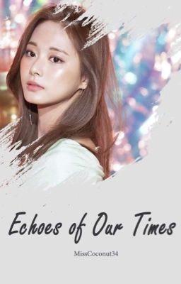 Đọc truyện [End] Echoes Of Our Times (Satzu)