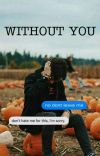 • Without You • A Kio Cyr Fanfic cover